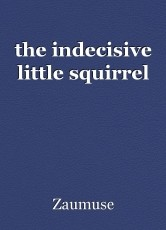 the indecisive little squirrel