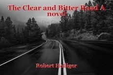The Clear and Bitter Road A novel