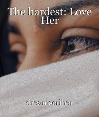 The hardest: Love Her