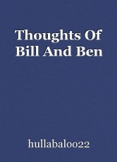 Thoughts Of Bill And Ben