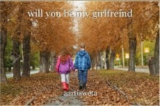 will you be my girlfreind