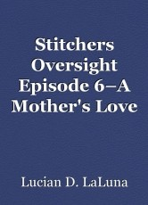 Stitchers Oversight Episode 6–A Mother's Love