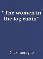 """The women in the log cabin"""