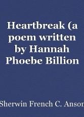 Heartbreak (a poem written by Hannah Phoebe Billion and Sofia Dane Ofqueria)