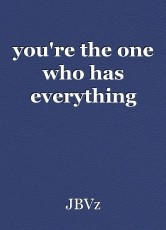you're the one who has everything