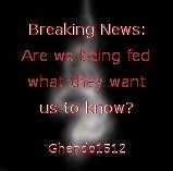 Breaking News: Are we being fed what they want us to know?