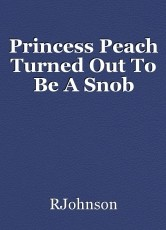 Princess Peach Turned Out To Be A Snob