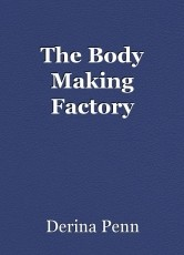 The Body Making Factory