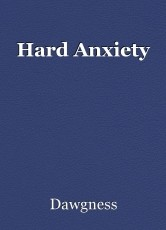 Hard Anxiety