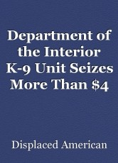 Department of the Interior K-9 Unit Seizes More Than $4 Million of Narcotics