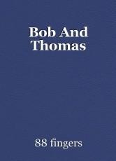 Bob And Thomas