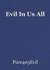 Evil In Us All