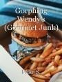 Gorphing Wendy's (Gourmet Junk)