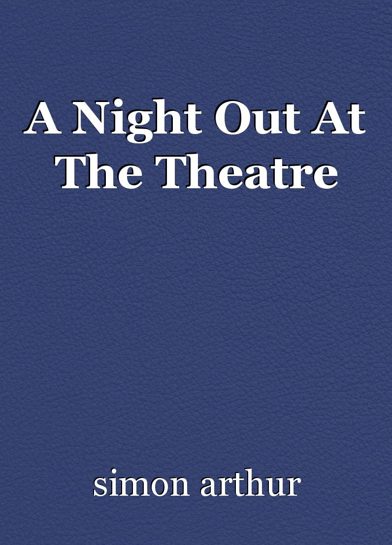 A Night Out At The Theatre, short story by simon arthur
