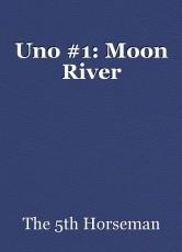 Uno #1: Moon River