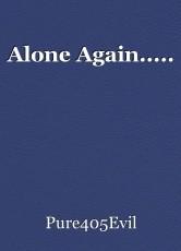 Alone Again.....