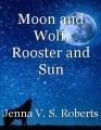Moon and Wolf, Rooster and Sun