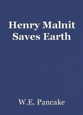 Henry Malnit Saves Earth