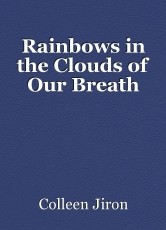 Rainbows in the Clouds of Our Breath