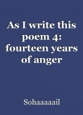 As I write this poem 4: fourteen years of anger