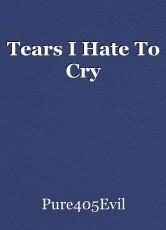 Tears I Hate To Cry