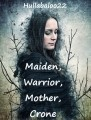Maiden, Warrior, Mother, Crone