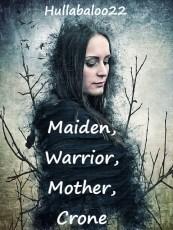 Maiden, Warrior, Mother, Crone