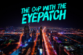 The Cop With The Eyepatch