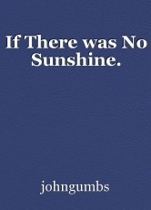 If There was No Sunshine.