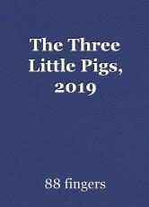 The Three Little Pigs, 2019