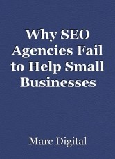 Why SEO Agencies Fail to Help Small Businesses