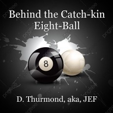 Behind the Catch-kin Eight-Ball