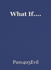 What If....