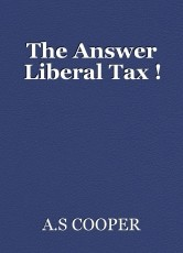 The Answer Liberal Tax !