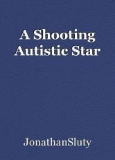 A Shooting Autistic Star