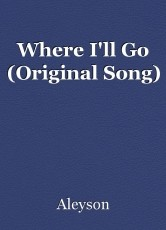 Where I'll Go (Original Song)