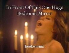 In Front Of This One Huge Bedroom Mirror