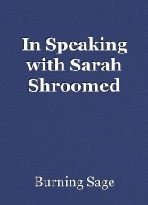 In Speaking with Sarah Shroomed
