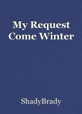 My Request Come Winter