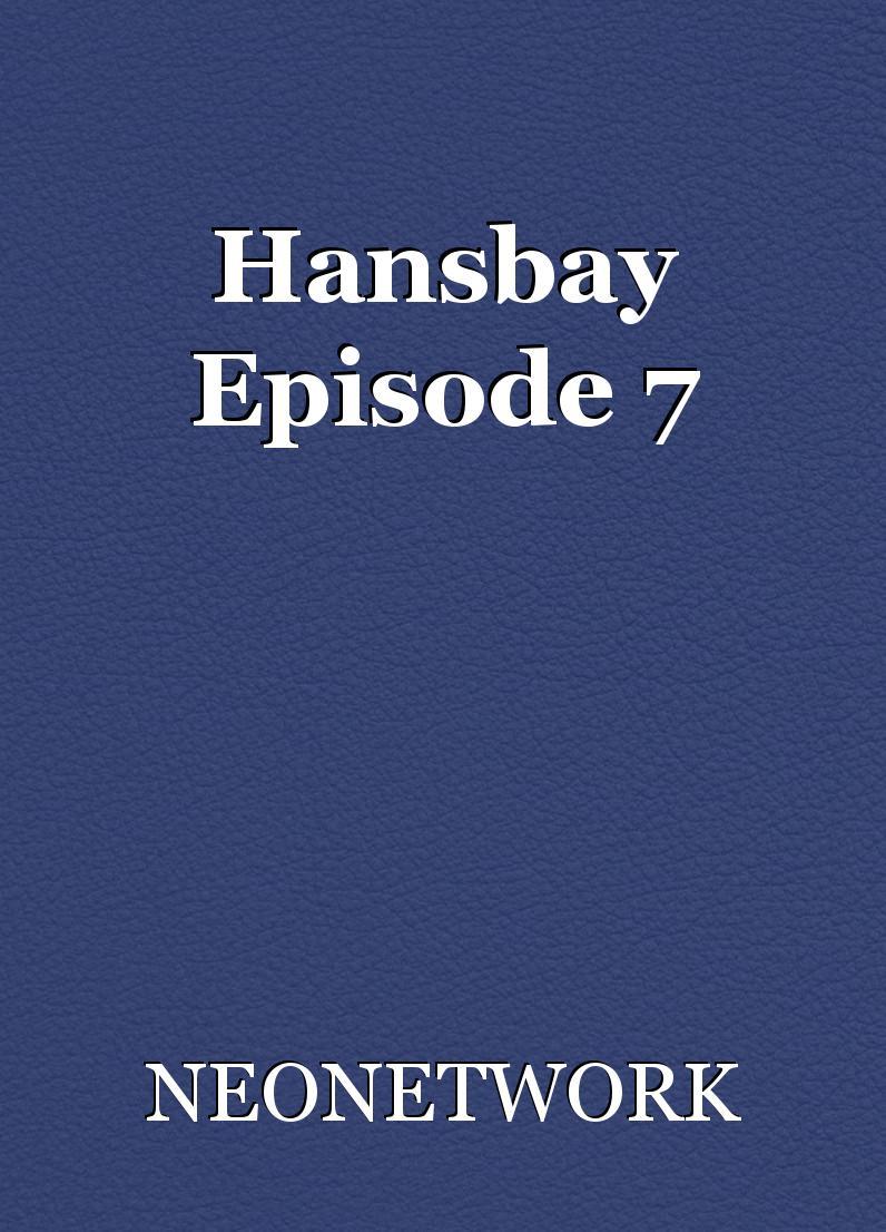 Hansbay Episode 7, script by NEONETWORK