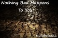 Nothing Bad Happens To You