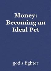 Money: Becoming an Ideal Pet