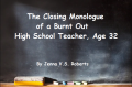 The Closing Monologue of a Burned Out High School Teacher