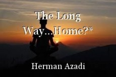 The Long Way...Home?*