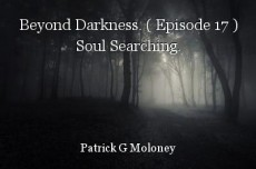 Beyond Darkness. ( Episode 17 ) Soul Searching.