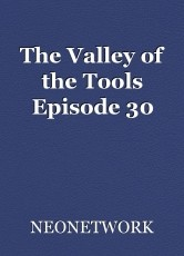 The Valley of the Tools Episode 30