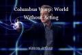 Columbus Warp: World Without Acting