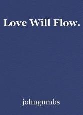 Love Will Flow.