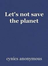 Let's not save the planet