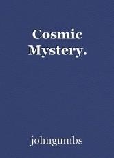 Cosmic Mystery.